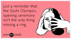 someecards.com - Just a reminder that the Sochi Olympics opening ceremony isn't the only thing missing a ring.