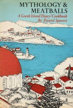 Mythology & Meatballs: A Greek island Diary/Cookbook | by Daniel Spoerri