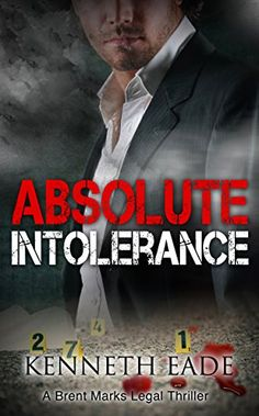 Absolute Intolerance: A Legal Thriller (Brent Marks Legal Thriller Series Book 6) by Kenneth Eade http://www.amazon.com/dp/B0173A4N0W/ref=cm_sw_r_pi_dp_KDXmwb1QFH8MX