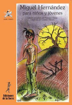 Miguel Hernández: El poeta del pueblo. En esta antología se recogen poemas de todas sus etapas.