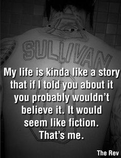"""""""My life is kinda like a story that if I told you about it you probably wouldn't believe it. It would seem like fiction. That's me."""" -The Rev"""
