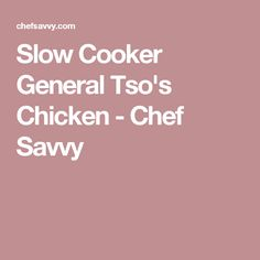 Slow Cooker General Tso's Chicken - Chef Savvy