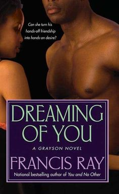 Dreaming of You by Francis Ray  MY FAVORITE BOOK!!!!!!!!!!!!