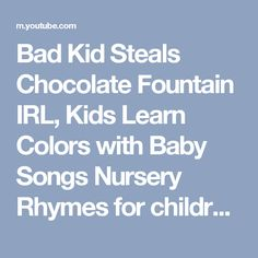 Bad Kid Steals Сhocolate Fountain IRL, Kids Learn Colors with Baby Songs Nursery Rhymes for children - YouTube