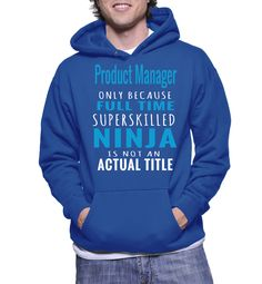 Product Manager Only Because Full Time Superskilled Ninja Is Not An Actual Title Hoodie