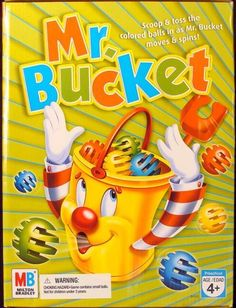 Mr. Bucket - (I remember seeing the commercial for this. I didn't have it though.)