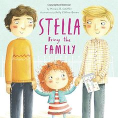 LGBT CHILDREN'S BOOK: Stella Brings the Family: Stella's class is having a Mother's Day celebration, but what's a girl with two daddies to do? It's not that she doesn't have someone who helps her with her homework, or tucks her in at night. Stella has her Papa and Daddy who take care of her, and a whole gaggle of other loved ones who make her feel special and supported every day.