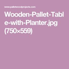 Wooden-Pallet-Table-with-Planter.jpg (750×559)