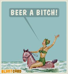 ohjappy: Beer a Bitch!