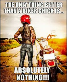 Harley Motorcycle -                                                      The only thing better than a biker chick is.....