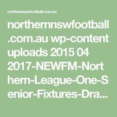 northernnswfootball.com.au wp-content uploads 2015 04 2017-NEWFM-Northern-League-One-Senior-Fixtures-Draw-Final-4-11-16.pdf