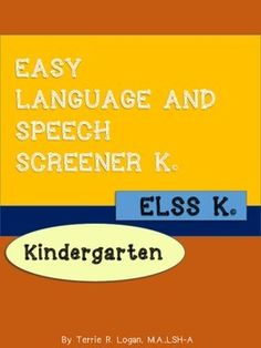 EASY LANGUAGE & SPEECH SCREENER (ELSS K) Kindergarten is a quick and easy Common Core-aligned screening tool. It targets the following skills: story comprehension, answering questions, retelling, plurals, prepositions, 1 and 2-step directions, describing/adjectives, multiple meaning words, antonyms and categorization. Articulation targets are initial and final T, K, G, F, S, and initial L, S blends and L blends.