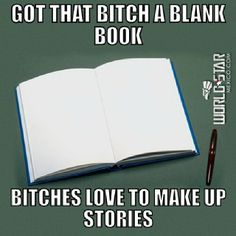 hahaha #lmfao #bitchesbelike #makingupstories