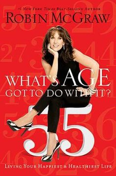 What's Age Got To Do With It?: Living Your Healthiest and Happiest Life by author Robin McGraw