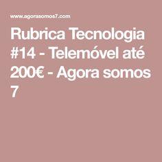 Rubrica Tecnologia #14 - Telemóvel até 200€ - Agora somos 7