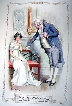 Well, Miss Morland ... I hope you have had an agreeable ball - Northanger Abbey, 1907