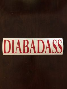 Hey, I found this really awesome Etsy listing at https://www.etsy.com/listing/253772551/diabadass-car-decal-shipping-included