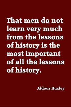 """Aldous Huxley """"That men do not learn very much from the lessons of history is the most important of all lessons of history. Wisdom Quotes, Me Quotes, Latin Phrases, Aldous Huxley, Strong Quotes, Deep Thoughts, Thought Provoking, Inspire Me, Wise Words"""