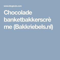 Chocolade banketbakkerscrème (Bakkriebels.nl)