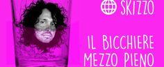 """#MUSICA Musica, Skizzo e """"Il Bicchiere Mezzo Pieno"""""""