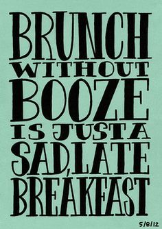 Brunch without Booze? Never heard of it.