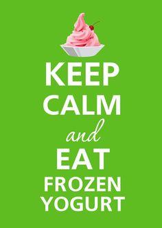 Keep calm and eat frozen yogurt!