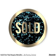 Sold Out Teal Sequin Metallic Real Estate Agent Classic Round Sticker#real-estate-agent#product-sold-out#sold-sticker#stiicker#small-business#luxury#elegant#round#unique#fashion#packaging#3-D-effect#product.merchendising#beach-home-estate Blue Gold, Dark Blue, Teal, Fashion Packaging, Round Stickers, Unique Fashion, 3 D, Beach House, Sequins