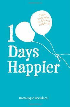 100 Days Happier: Daily Inspiration for Life-long Happiness by Domonique Bertolucci,http://www.amazon.com/dp/1742706215/ref=cm_sw_r_pi_dp_h-ALsb0FMC5D5E0P