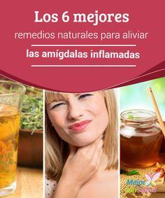 Los 6 mejores remedios naturales para aliviar las #Amígdalas inflamadas   La inflamación de las amígdalas puede estar ocasionada por una #Infección de virus o #Bacterias. Te damos 6 buenos remedios para tratarla de forma natural. #RemediosNaturales