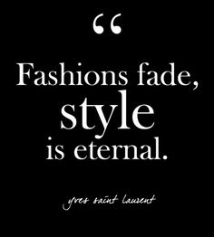 """""""Fashions fade, style is eternal."""" - YSL - Glam Quotes for Every Fashion Lover - Photos"""