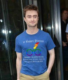 If Harry Potter Taught Us Anything Shirt, Harry Potter Closet Shirt, Harry Potter No One Deserves Cl Harry Potter Fandom, Harry Potter Memes, Lgbt Memes, Daniel Radcliffe, Drarry, Faith In Humanity, Human Rights, Hogwarts, Nerd