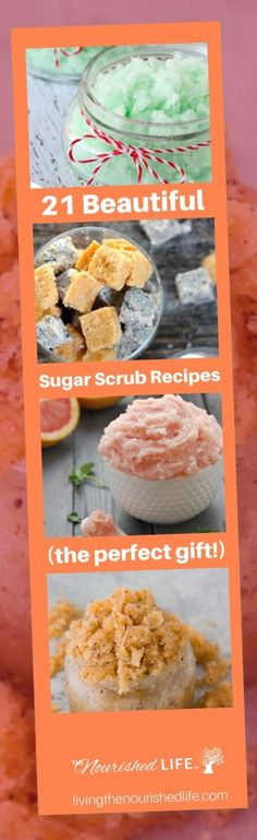 These recipes are GORGEOUS and would make the best sugar scrub gifts for teachers, friends, family, or anyone! Find all 21 recipes at http://www.livingthenourishedlife.com/homemade-sugar-scrub-recipes/