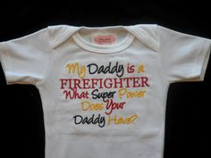 Firefithter Onesie Baby Clothes Embroidered with My Daddy Is a Firefighter What Super Power Does Your Daddy Have. $16.90, via Etsy.