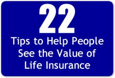 22 Tips to Help People See the Value of Life Insurance www.insuresaver.com or 1-800-366-2751