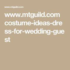www.mtguild.com costume-ideas-dress-for-wedding-guest
