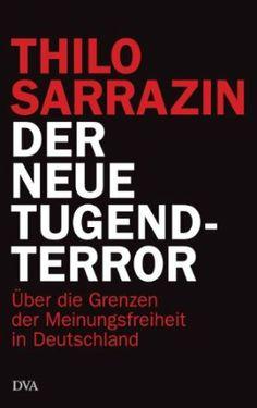 Der neue Tugendterror: Über die Grenzen der Meinungsfreiheit in Deutschland: Thilo Sarrazin