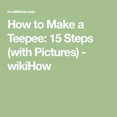 How to Make a Teepee: 15 Steps (with Pictures) - wikiHow
