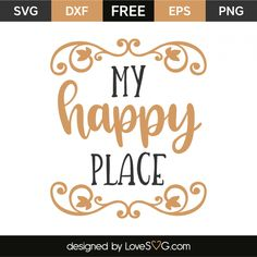 *** FREE SVG CUT FILE for Cricut, Silhouette and more *** My happy place