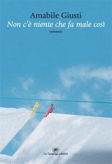 Non c'è niente che fa male così di Amabile Giusti (La Tartaruga Edizioni)  La mia recensione: http://wonderfulmonsterbook.wordpress.com/2013/11/22/recensione-non-ce-niente-che-fa-male-cosi-di-amabile-giusti-la-tartaruga-edizioni/