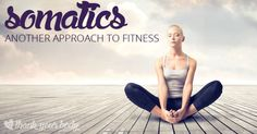 Have you heard of somatics? It's a different approach to exercise, health, and fitness. Very cool.