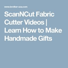 ScanNCut Fabric Cutter Videos   Learn How to Make Handmade Gifts