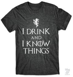 I Drink and I Know Things- Game of Thrones t-shirt Game Of Thrones Party, Game Of Thrones Fans, Cool Shirts, Funny Shirts, Tee Shirts, Awesome Shirts, My Guy, Nerdy, Shirt Designs