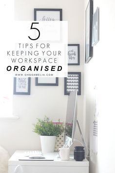 5 TIPS FOR KEEPING YOUR WORK SPACE ORGANISED
