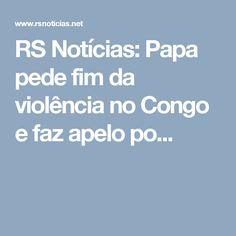 RS Notícias: Papa pede fim da violência no Congo e faz apelo po...
