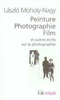 Peinture Photographie Film et autres écrits sur la photographie, Laszlo Moholy-Nagy, éd. Folio Essais