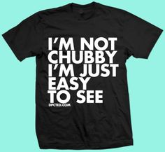Custom T shirt Design Im Not Chubby Im Just Easy To See pic on Design You Trust