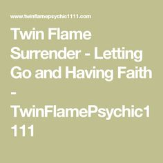 Twin Flame Surrender - Letting Go and Having Faith - TwinFlamePsychic1111