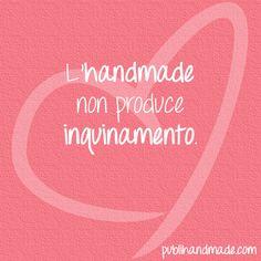 L'handmade non produce inquinamento. http://www.publihandmade.com/  #handmade