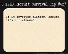 S.H.I.E.L.D. Recruit Survival Tip #427:If it involves glitter, assume it's not allowed.
