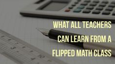 What All Teachers Can Learn from a Flipped Math Class - Flipped Learning Network Hub Math Class, Math Teacher, Flip Learn, Math Lessons, Higher Education, Middle School, Relationship, Student, Canning